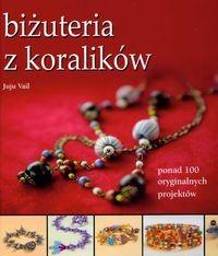 Okładka książki Biżuteria z koralików. Ponad 100 oryginalnych projektów