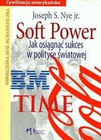 Okładka książki Soft Power Jak osiągnąć sukces w polityce światowej