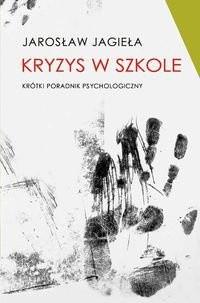 Okładka książki Kryzys w szkole. Krótki poradnik psychologiczny