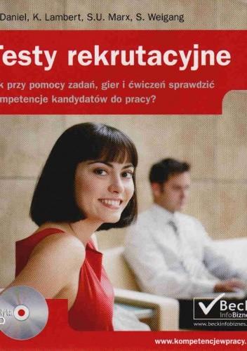 Okładka książki Testy rekrutacyjne. Jak przy pomocy zadań, gier i ćwiczeń sprawdzić kompetencje kandydatów do pracy?