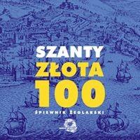 Okładka książki Szanty - złota 100.  Śpiewnik żeglarski