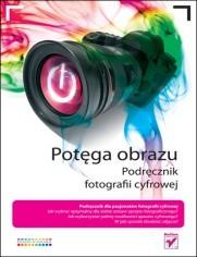 Okładka książki Potęga obrazu. Podręcznik fotografii cyfrowej