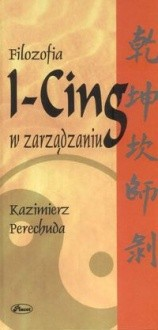 Okładka książki Filozofia I-Cing w zarządzaniu