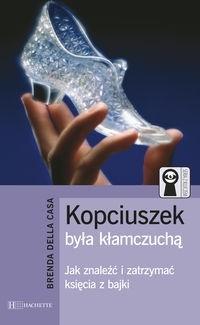 Okładka książki Kopciuszek była kłamczuchą - Jak znaleźć i zatrzymać księcia z bajki