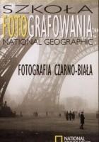 Szkoła fotografowania National Geographic. Fotografia czarno-biała