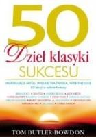 50 dzieł klasyki sukcesu. Inspirujące myśli, wielkie nazwiska, wybitne idee