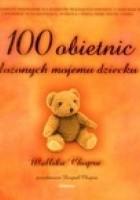 100 OBIETNIC złOŻONYCH MOJEMU DzIECKU