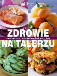 Okładka książki Zdrowie na talerzu. Lecznicze właściwości potraw