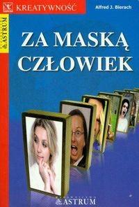 Okładka książki Za maską człowiek. Czy można kłamać mową ciała w drodze do władzy, miłości, sukcesu