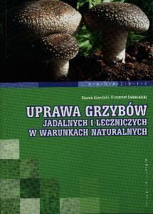 Okładka książki Uprawa grzybów jadalnych i leczniczych w warunkach naturalnych
