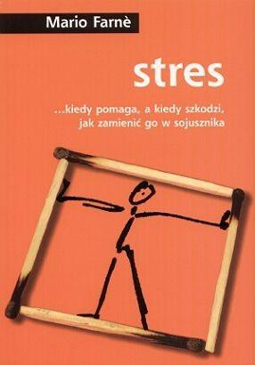 Okładka książki Stres ...kiedy pomaga, a kiedy szkodzi, jak zmienić go w sojusznika
