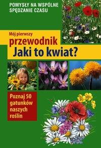 Okładka książki Mój pierwszy przewodnik - Jaki to kwiat?