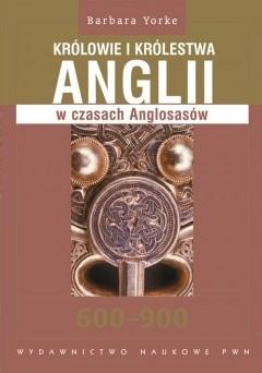 Okładka książki Królowie i królestwa Anglii w czasach Anglosasów 600-900