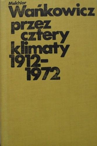 Okładka książki Przez cztery klimaty 1912-1972.