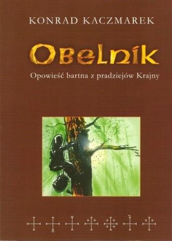 Okładka książki Obelnik. Opowieść bartna z pradziejów Krajny