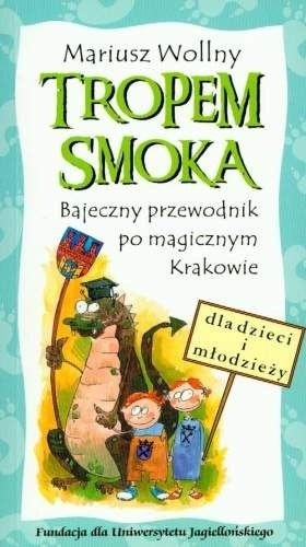 Okładka książki Tropem smoka: bajeczny przewodnik po magicznym Krakowie