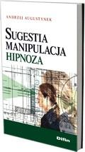 Okładka książki Sugestia, manipulacja, hipnoza
