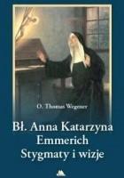 Błogosławiona Anna Katarzyna Emmerich. Stygmaty i wizje