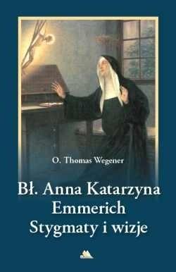 Okładka książki Błogosławiona Anna Katarzyna Emmerich. Stygmaty i wizje