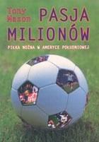 Okładka książki Pasja milionów. Piłka nożna w Ameryce Południowej