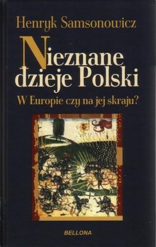 Okładka książki Nieznane dzieje Polski. W Europie czy na jej skraju?