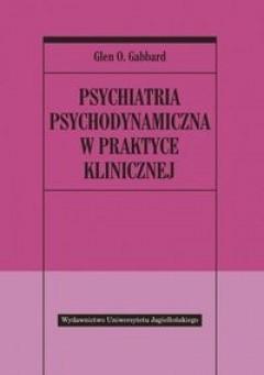 Okładka książki Psychiatria psychodynamiczna w praktyce klinicznej