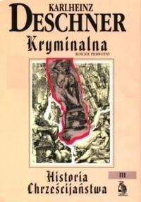 Okładka książki Kryminalna historia chrześcijaństwa. Tom III. Kościół pierwotny: fałszerstwa, ogłupianie, wyzysk, zniszczenie