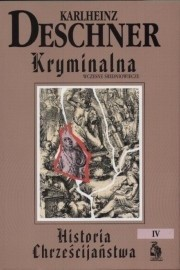 Okładka książki Kryminalna historia chrześcijaństwa. Tom IV. Wczesne średniowiecze: od króla Chlodwiga I (ok. 500 r.) do śmierci Karola