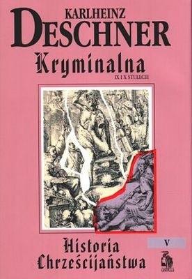 Okładka książki Kryminalna historia chrześcijaństwa. Tom V. IX i X stulecie: od Ludwika Pobożnego (814 r.) do śmierci Ottona III (1002 r.)