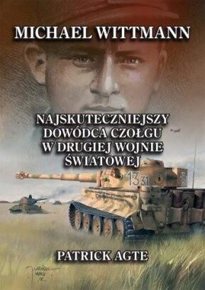 Okładka książki Michael Wittmann. Najskuteczniejszy dowódca czołgu w II wojnie światowej. Tom I