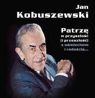 Okładka książki Jan Kobuszewski. Patrzę w przyszłość (i przeszłość) z uśmiechem i radością...