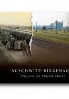 Auschwitz-Birkenau. Miejsce, na którym stoisz