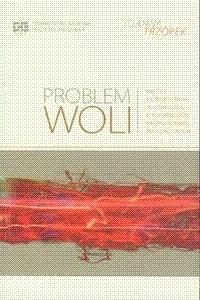 Okładka książki Problem woli. Między antropologią filozoficzną a psychologią mechanizmów regulacyjnych