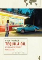 Tequila Oil, czyli jak się zgubić w Meksyku