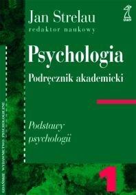 Okładka książki PSYCHOLOGIA. PODRĘCZNIK AKADEMICKI, Tom 1: Podstawy psychologii