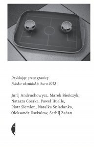 0d3958cb1 Okładka książki Dryblując przez granicę. Polsko-ukraińskie Euro 2012