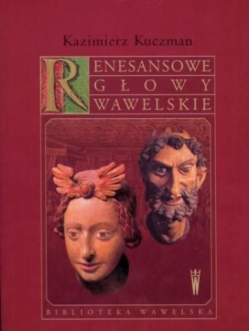 Okładka książki Renesansowe głowy wawelskie