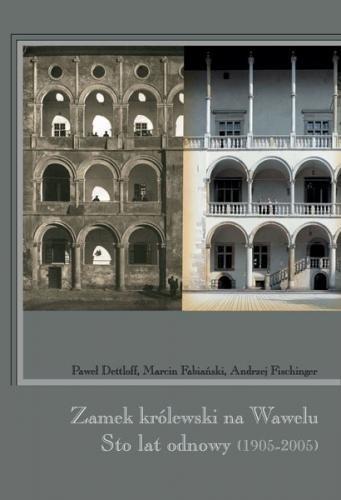Okładka książki Zamek królewski na Wawelu. Sto lat odnowy (1905-2005)