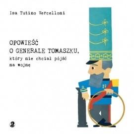 Okładka książki Opowieść o generale Tomaszku, który nie chciał pójść na wojnę