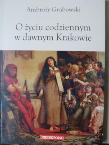 Okładka książki O życiu codziennym w dawnym Krakowie