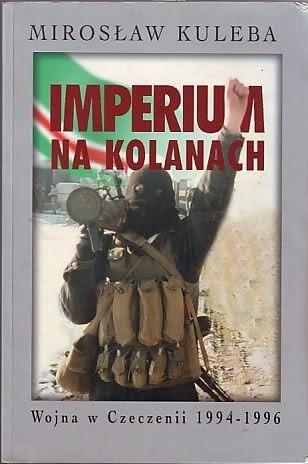 Okładka książki Imperium na kolanach. Wojna w Czeczeni 1994-1996