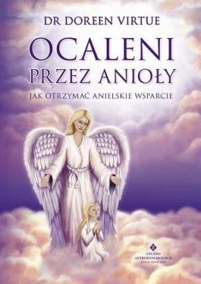 Okładka książki Ocaleni przez anioły. Jak otrzymać anielskie wsparcie