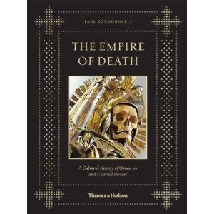 Okładka książki The Empire of Death: A Cultural History of Ossuaries and Charnel Houses