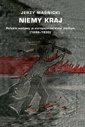Okładka książki Niemy kraj. Polskie motywy w europejskim kinie niemym (1896–1930)