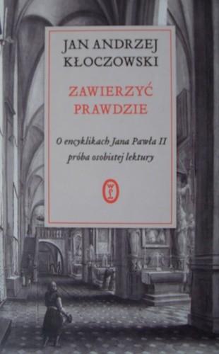 Okładka książki Zawierzyć prawdzie . O  encyklikach Jana Pawła II . Ppróba osobistej lektury