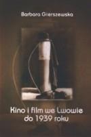 Okładka książki Kino i film we Lwowie do 1939 roku