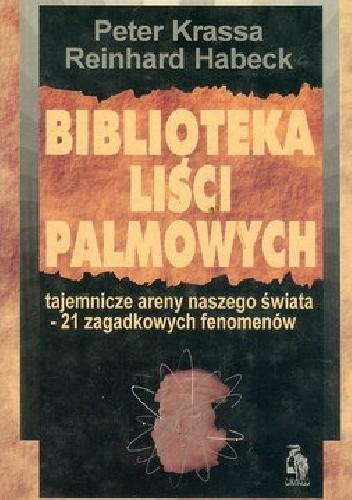 Okładka książki Biblioteka liści palmowych. Tajemnicze areny naszego świata - 21 zagadkowych fenomenów
