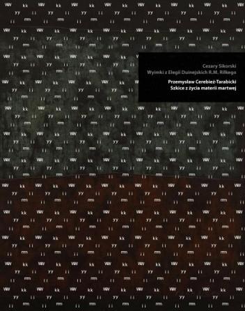 Okładka książki Wyimki z Elegii duinejskich R. M. Rilkego. Szkice z życia materii martwej