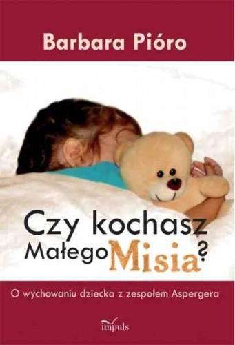 Okładka książki Czy kochasz Małego Misia? O wychowaniu dziecka z zespołem Aspergera