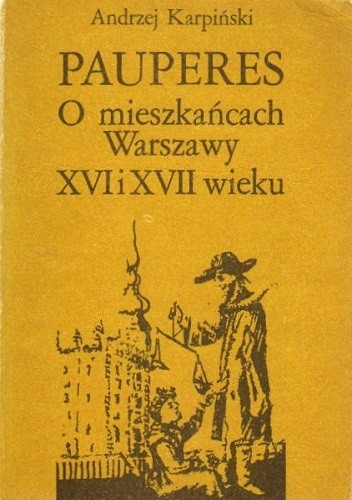 Okładka książki Pauperes. O mieszkańcach Warszawy XVI i XVII wieku